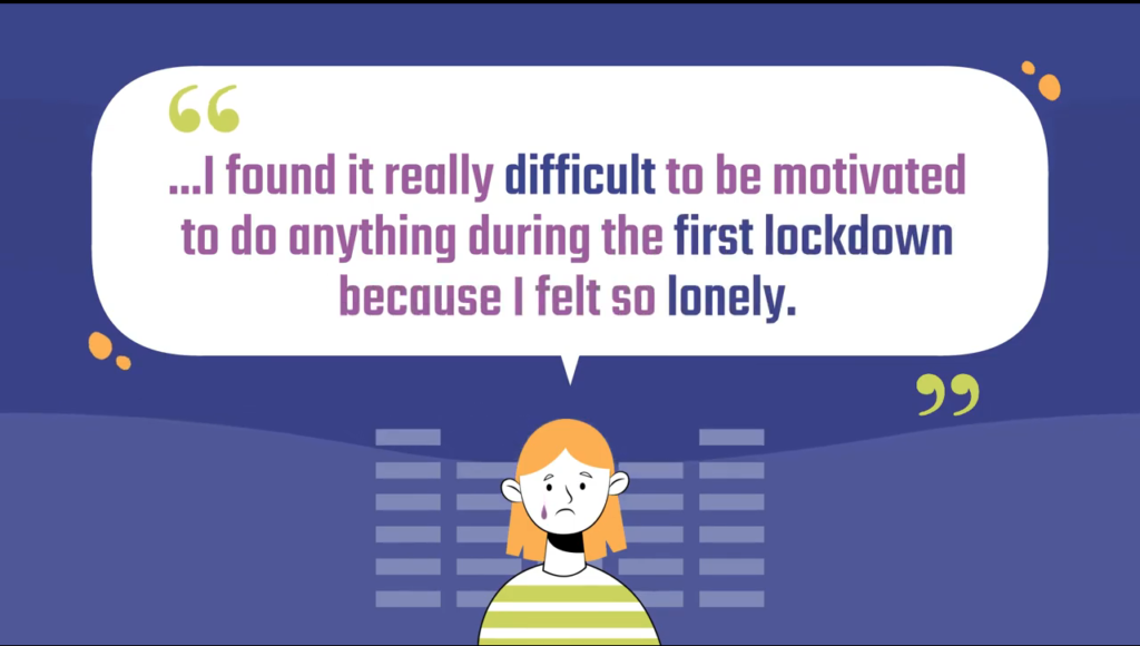 """Quote from back to school survey - """"I found it really difficult to be motivated to do anything during the first lockdown because I felt so lonely"""""""